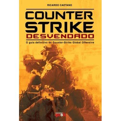 Counter-Strike Desvendado - O guia definitivo do Counter-Strike Global Offensive