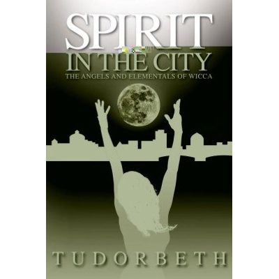 Spirit in the City - The angels and elementals of Wicca