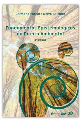 Fundamentos Epistemológicos Do Direito Ambiental - 2ª Ed. 2019 - Belchior,Germana Parente Neiva   Tagrny.org
