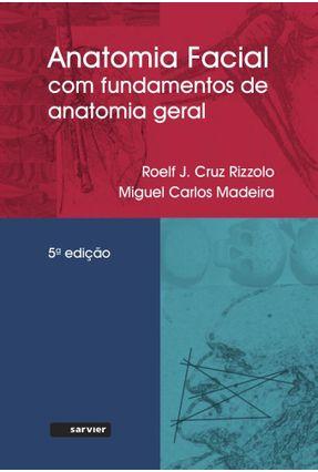 Anatomia Facial - Com Fundamentos de Anatomia Sistêmica Geral - 5ª Ed. 2016 - Madeira,Miguel Carlos Rizzolo,Roelf J. Cruz pdf epub