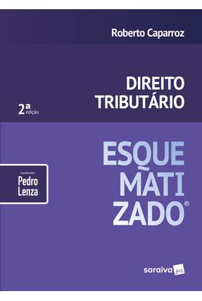 Direito Tributário Esquematizado - 2ª Ed. 2018 - Caparroz,Roberto Lenza,Pedro | Hoshan.org
