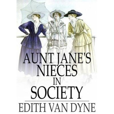 Aunt Jane'apos;s Nieces in Society