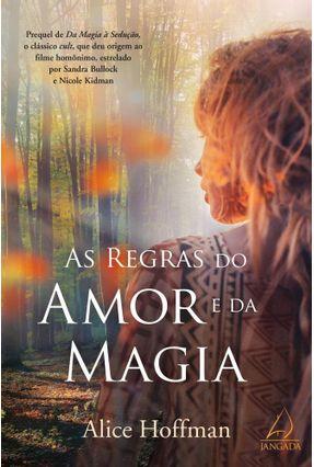 As Regras do Amor e da Magia - Hoffman,Alice   Tagrny.org
