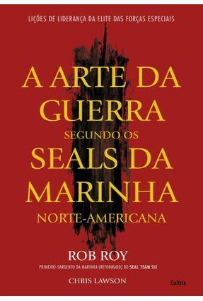 A Arte da Guerra - Segundo Os Seals da Marinha Norte-Americana - Roy,Rob | Hoshan.org