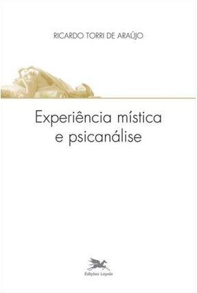 Experiência Mística E Psicanálise - Araújo,Ricardo Torri De | Hoshan.org