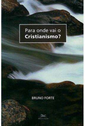 Para Onde Vai o Cristianismo? - Forte,Bruno | Nisrs.org