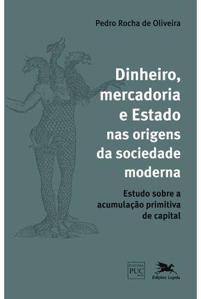 Dinheiro, Mercadoria E Estado Nas Origens Da Sociedade Moderna - OLIVEIRA,PEDRO ROCHA DE | Hoshan.org