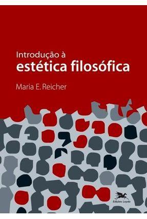 Introdução À Estética Filosófica - Reicher,Maria E. | Nisrs.org