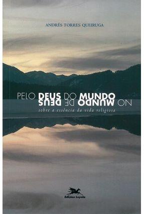 Pelo Deus do Mundo no Mundo de Deus - Queiruga,Andres Torres | Tagrny.org