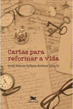 Cartas Para Reformar A Vida - Lima,Marcos Epifanio Barbosa   Hoshan.org
