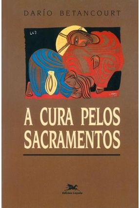 Cura Pelos Sacramentos (A) - Vários Autores | Hoshan.org