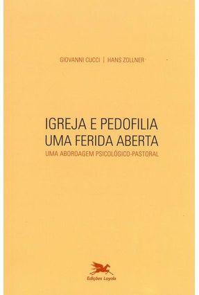 Igreja e Pedofilia - Uma Ferida Aberta - Cucci,Giovanni pdf epub