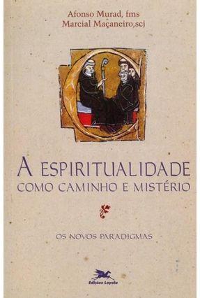 Espiritualidade Como Caminho e Mistério - Os Novos Paradigmas * - Maçaneiro,Marcial pdf epub