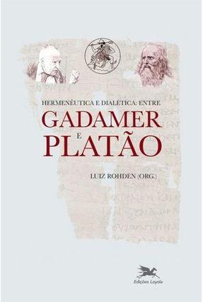 Hermenêutica e Dialética: Entre Gadamer e Platão - Rohden,Luiz   Tagrny.org