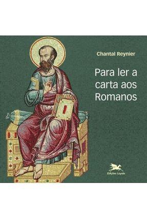 Para Ler A Carta Aos Romanos - Reynier,Chantal | Nisrs.org