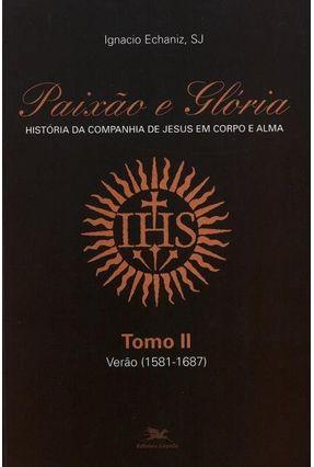 Paixão e Glória - História do Brasil da Cia. de Jesus Em Corpo e Alma II - Verão (1581-1687) - Vários Autores | Hoshan.org