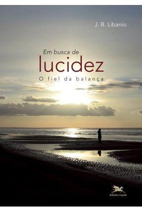 Em Busca de Lucidez - O Fiel da Balança - Libanio,J. B. | Tagrny.org