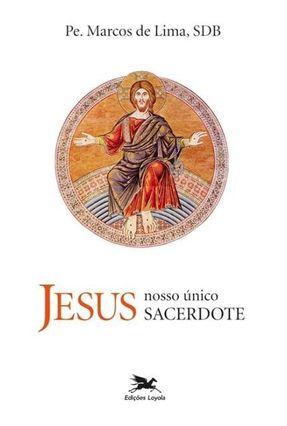Jesus Nosso Único Sacerdote - Lima,João Marcos de | Nisrs.org