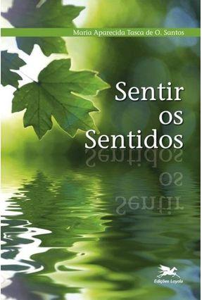 Sentir os Sentidos - Santos,Maria Ap. Tasca de O. pdf epub