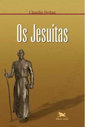 Os Jesuítas - Ferlan,Claudio | Hoshan.org