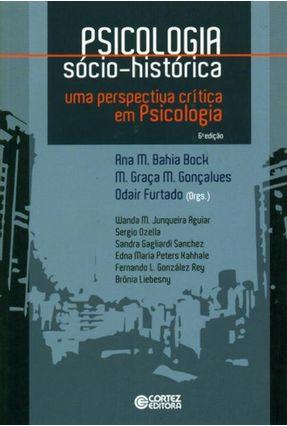 Psicologia Sócio-Histórica - Uma Perspectiva Crítica Em Psicologia - 6ª Ed. 2015 - Ana Merces Bahia Bock | Hoshan.org