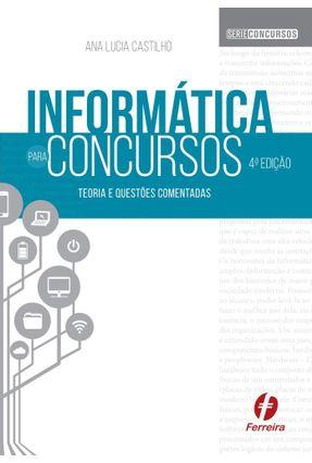 Informática Para Concursos - Teoria E Questões Comentadas - Castilho,Ana Lúcia | Hoshan.org