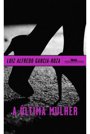 A Última Mulher - Luiz Alfredo Garcia-Roza   Hoshan.org