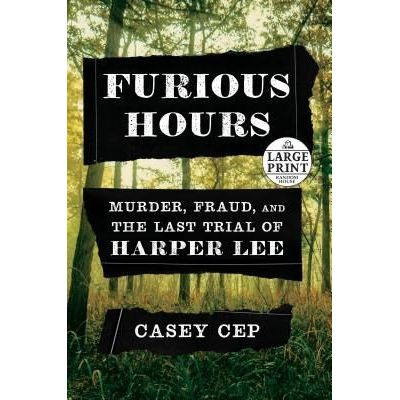 Furious Hours - Murder, Fraud, And The Last Trial Of Harper Lee
