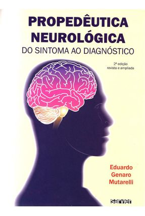Propedêutica Neurológica do Sintoma ao Diagnóstico - 2ª Ed. 2014 - Coelho,Fabrício Ferreira Hadad,Monica Santoro Mutarelli,Eduardo Genaro | Tagrny.org