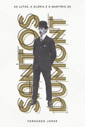 As Lutas, A Glória e o Martírio De Santos Dumont - Jorge, Fernando pdf epub