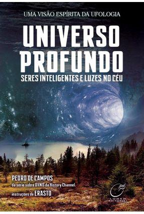 Universo Profundo - Nova Edição - Pedro de Campos Erasto (espírito) | Tagrny.org