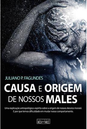 Causa e Origem Dos Nossos Males - Pimenta Fagundes,Juliano | Tagrny.org