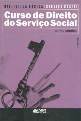 Curso de Direito do Serviço Social - 7ª Ed. - 2014 - Col. Biblioteca Básica - Simoes,Carlos | Hoshan.org