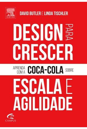 Design Para Crescer - Aprenda Com A Coca-Cola Sobre Escala e Agilidade - Butler,David Tischler ,Linda | Hoshan.org