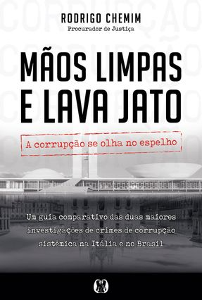 Mãos Limpas e Lava Jato  - A Corrupção Se Olha No - Chemim,Rodrigo | Hoshan.org