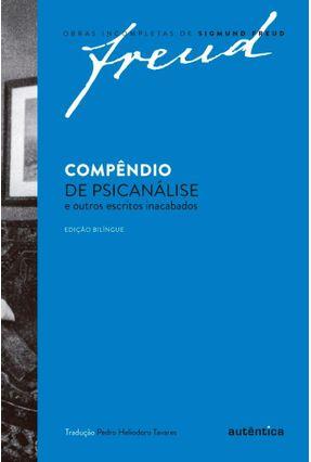 Compêndio De Psicanálise e Outros Escritos Inacabados - Col. Obras Incompletas De Sigmund Freud - Freud,Sigmund | Hoshan.org