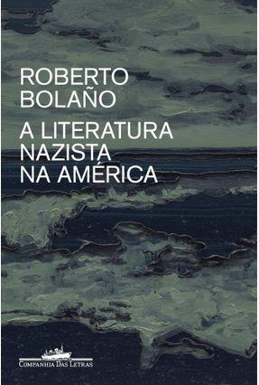 A Literatura Nazista na América - Bolaño,Roberto | Hoshan.org