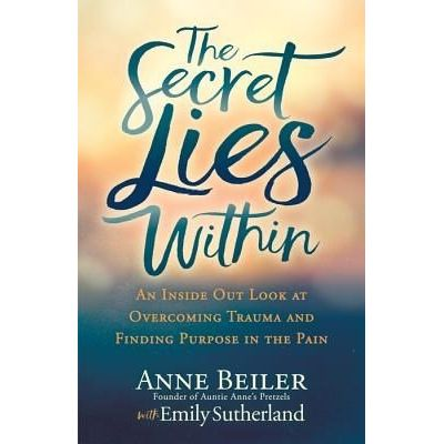 The Secret Lies Within - An Inside Out Look At Overcoming Trauma And Finding Purpose In The Pain