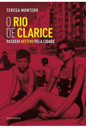 O Rio De Clarice - Passeio Afetivo Pela Cidade - Teresa Montero | Hoshan.org