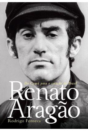 Renato Aragão - do Ceará Para o Coração do Brasil - Fonseca,Rodrigo | Hoshan.org