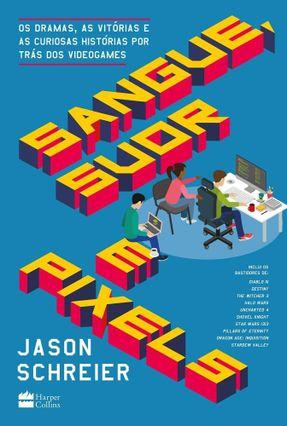 Sangue, Suor E Pixels - Jason Schreier pdf epub