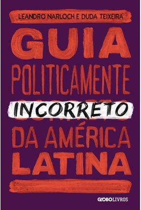 Guia Politicamente Incorreto Da América Latina - Teixeira,Tuta Narloch,Leandro | Hoshan.org