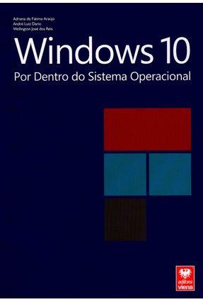Windows 10 - Por Dentro do Sistema Operacional - Araújo,Adriana de Fátima Luiz Dario,André Reis ,Wellington José Dos | Hoshan.org