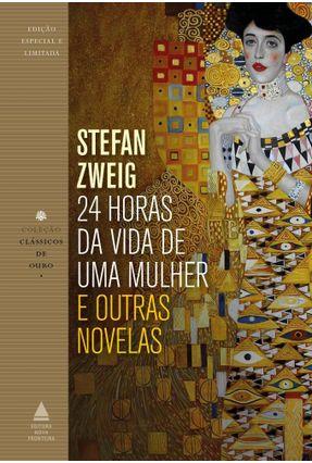 24 Horas da Vida De Uma Mulher e Outras Novelas - Col. Clássicos De Ouro - Zweig,Stefan | Hoshan.org