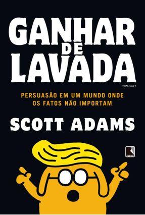 Ganhar De Lavada: Win Bigly - Adams,Scott   Hoshan.org