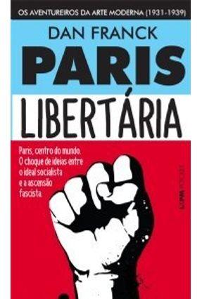 Paris Libertária - Os Aventureiros da Arte Moderna (1931-1939) - Pocket - Franck,Dan | Tagrny.org