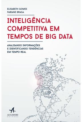 Inteligência Competitiva Em Tempos de Big Data - Gomes,Elisabeth Braga,Fabiane | Tagrny.org