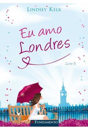 Eu Amo Londres - Livro 5 - Kelk,Lindsey   Hoshan.org