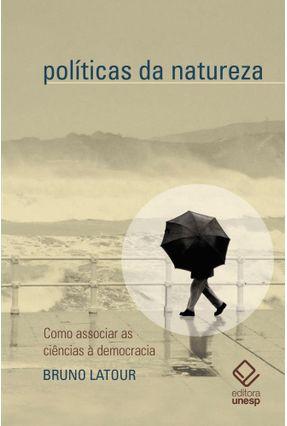 Políticas Da Natureza- Como Associar As Ciências À Democracia - Latour,Bruno pdf epub