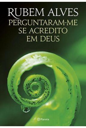 Perguntaram-Me Se Acredito Em Deus - 2ª Ed. 2015 - Alves,Rubem | Hoshan.org